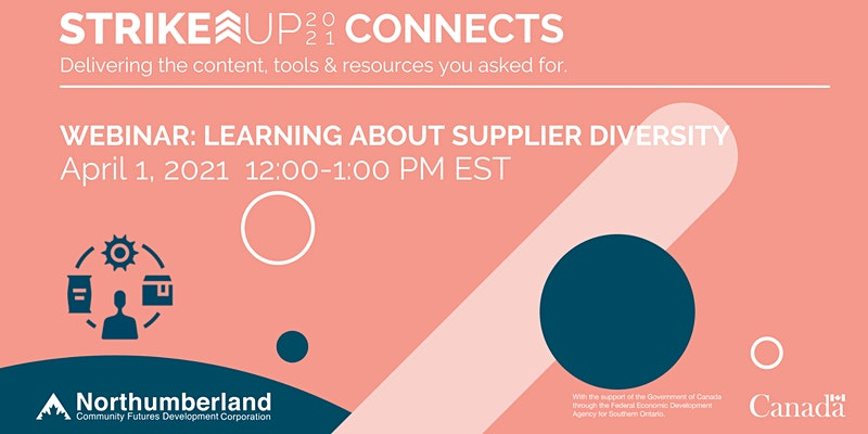 Strike Up 2021 Connects. Delivering the content, tools & resources you asked for. Webinar: Learning about Supplier Diversity Northumberland Community Futures Development Corporation