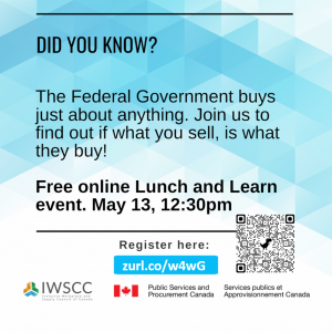 Did you know? The Federal Government buys just about anything. Join us to find out what you sell, is what they buy! Free online Launch & Learn event. May 13, 12:30pm. Register at zurl.co/w4wG. Brought to you by IWSCC and Public Services & Procurement Canada.