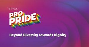 Virtual Pro Pride Beyond Diversity Towards Dignity