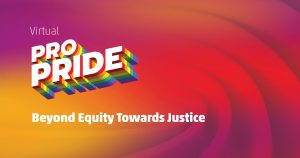 Virtual Pro Pride : Beyond Equity Towards Justice
