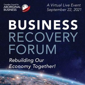 Canadian Council for Aboriginal Business. Virtual Live Event September 22, 2021. Business Recovery Forum